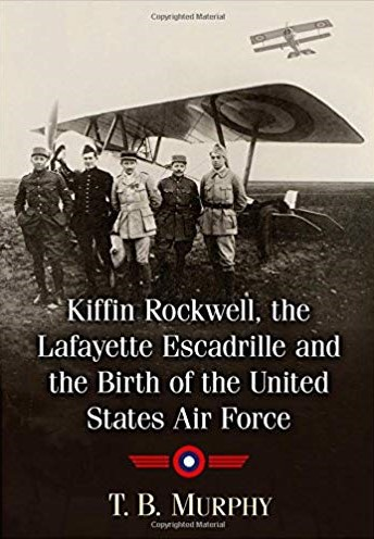 Kiffin Rockwell, the Lagayette Escadrille and the Birth of the United States Air Force