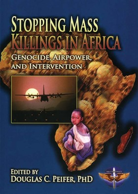 Stopping Mass Killings in Africa  Genocide, Airpower, and Intervention