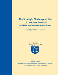 The Strategic Challenge of the U.S. Nuclear Arsenal: AY14 Nuclear Issues Research Group, 2014