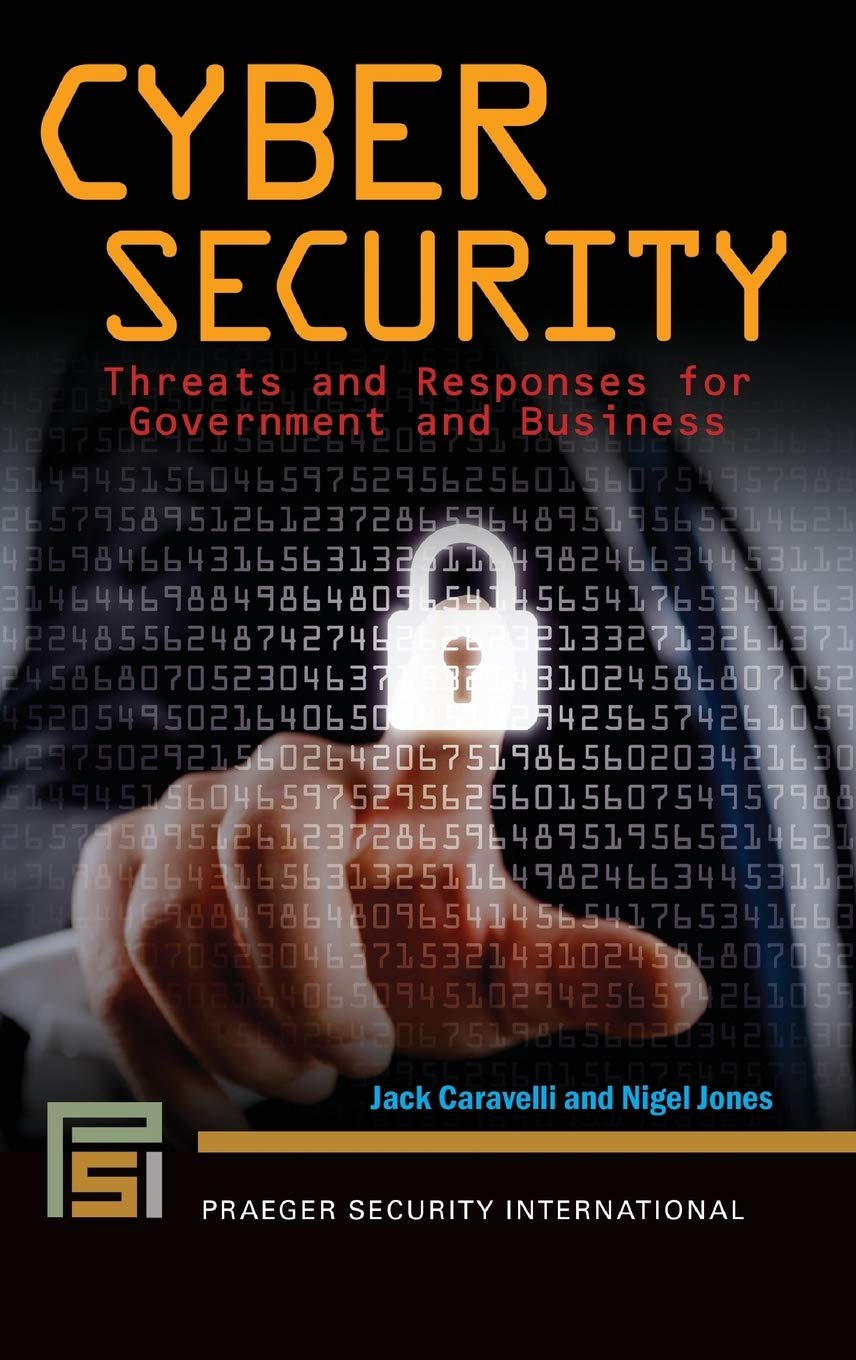 Book cover of Cyber Security: Threats and Responses for Government and Business by Jack Caravelli and Nigel Jones