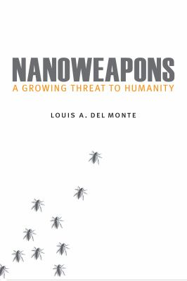 Book cover of Nanoweapons: A Growing Threat to Humanity by Louis A. Del Monte