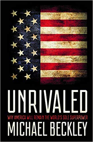 Book cover of Unrivaled: Why America Will Remain the World's Sole Superpower by Michael Beckley
