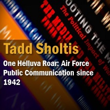 One Helluva Roar: US Air Force Public Communication Since 1942