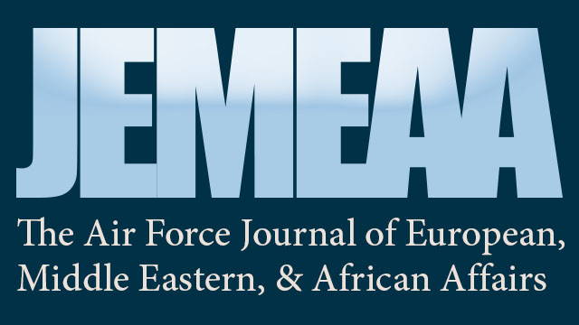 The Air Force Journal of European, Middle Eastern, and African Affairs, published quarterly, is to be the premier multidisciplinary peer-reviewed Journal cutting across both the social sciences and airpower operational art and strategy.